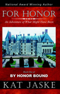 For Honor: An Adventure of What Might Have Been: Book One of By Honor Bound