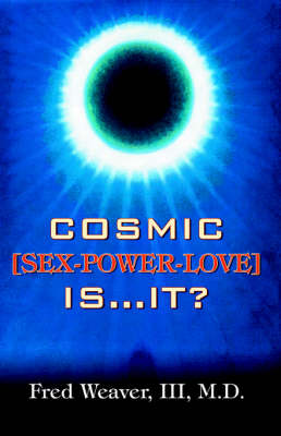 Cosmic [Sex, Power, Love] Is.It?