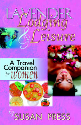 Lavender Lodging & Leisure : A Travel Companion for Women