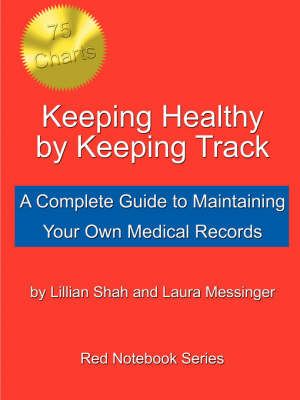 Keeping Healthy by Keeping Track: A Complete Guide to Maintaining Your Own Medical Records