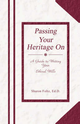 Passing Your Heritage on: A Guide to Writing Your Ethical Wills