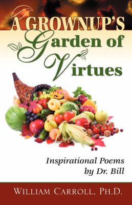 A Grownup's Garden of Virtues: Inspirational Poems by Dr. Bill