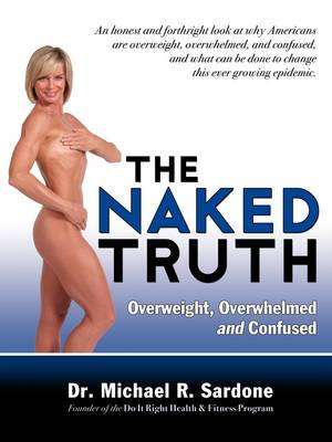 The Naked Truth: Overweight, Overwhelmed, and Confused