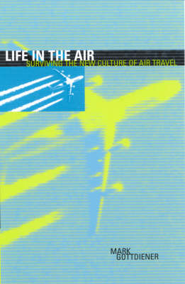 Life in the Air: Surviving the New Culture of Air Travel
