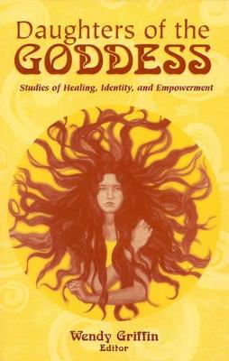 Daughters of the Goddess: Studies of Identity, Healing and Empowerment