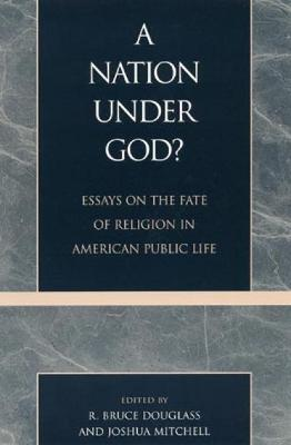 A Nation under God: Essays on the Future of Religion in American Public Life