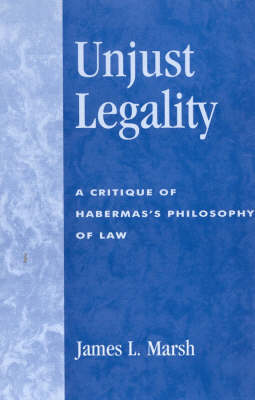 Unjust Legality: A Critique of Habermas's Philosophy of Law