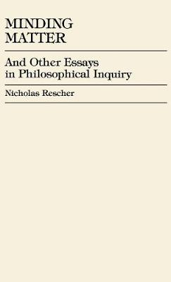 Minding Matter: And Other Essays in Philosophical Inquiry