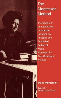 The Montessori Method: The Origins of an Educational Innovation: Including an Abridged and Annotated Edition of Maria Montessori's The Montessori Method