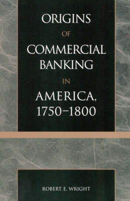 The Origins of Commercial Banking in America, 1750-1800