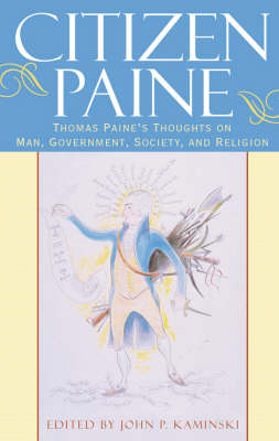 Citizen Paine: Thomas Paine's Thoughts on Man, Government, Society, and Religion