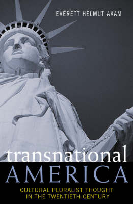 Transnational America: Cultural Pluralist Thought in the Twentieth Century