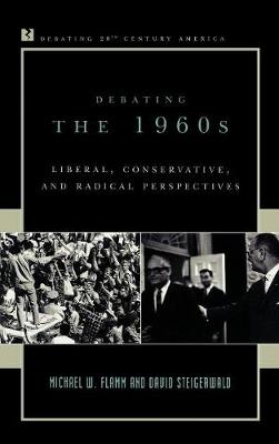 Debating the 1960s: Liberal, Conservative, and Radical Perspectives