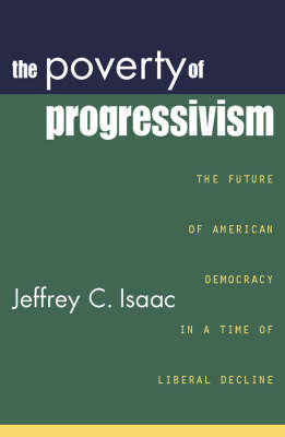 The Poverty of Progressivism: The Future of American Democracy in a Time of Liberal Decline