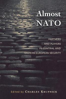 Almost NATO: Partners and Players in Central and Eastern European Security