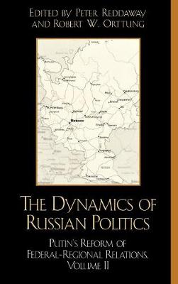 The Dynamics of Russian Politics: Putin's Reform of Federal-Regional Relations: v. 2