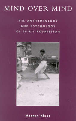 Mind over Mind: The Anthropology and Psychology of Spirit Possession