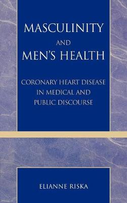 Masculinity and Men's Health: Coronary Heart Disease in Medical and Public Discourse