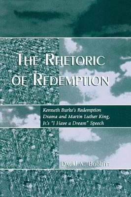 The Rhetoric of Redemption: Kenneth Burke's Redemption Drama and Martin Luther King, Jr.'s 'I Have a Dream' Speech