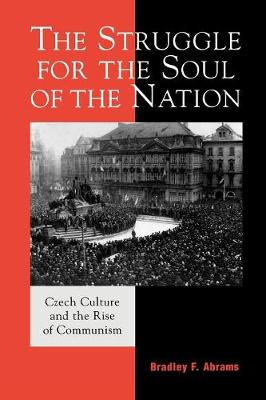 The Struggle for the Soul of the Nation: Czech Culture and the Rise of Communism