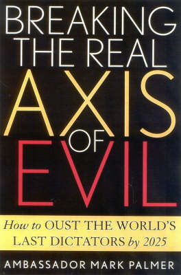 Breaking the Real Axis of Evil: How to Oust the World's Last Dictators by 2025