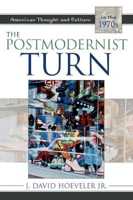 The Postmodernist Turn: American Thought and Culture in the 1970s