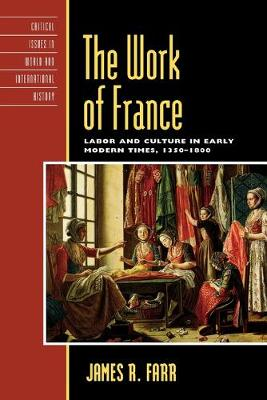 The Work of France: Labor and Culture in Early Modern Times, 1350-1800