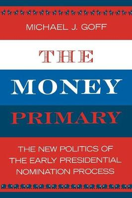 The Money Primary: The New Politics of the Early Presidential Nomination Process