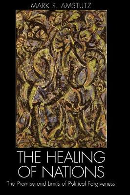 The Healing of Nations: The Promise and Limits of Political Forgiveness