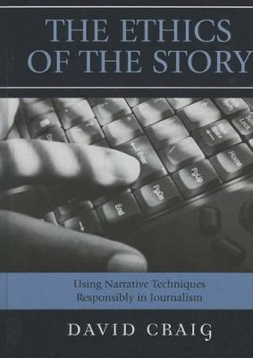 The Ethics of the Story: Using Narrative Techniques Responsibly in Journalism