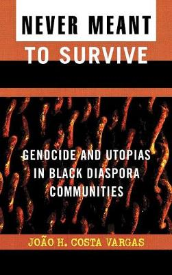 Never Meant to Survive: Genocide and Utopias in Black Diaspora Communities