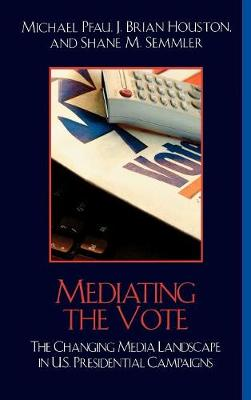 Mediating the Vote: The Changing Media Landscape in U.S. Presidential Campaigns