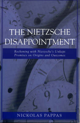 The Nietzsche Disappointment: Reckoning with Nietzsches Unkept Promises on Origins and Outcomes