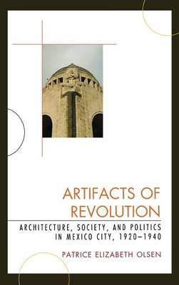 Artifacts of Revolution: Architecture, Society, and Politics in Mexico City, 1920-1940