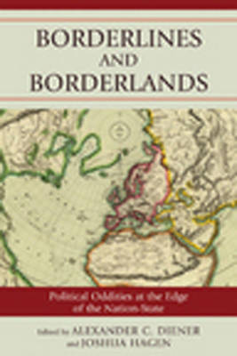 Borderlines and Borderlands: Political Oddities at the Edge of the Nation-State