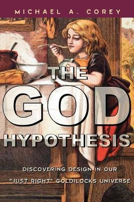 The God Hypothesis: Discovering Divine Design in Our 'just Right' Goldilocks Universe