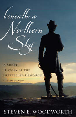 Beneath a Northern Sky: A Short History of the Gettysburg Campaign