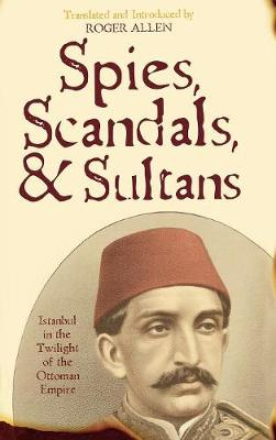 Spies, Scandals, and Sultans: Istanbul in the Twilight of the Ottoman Empire