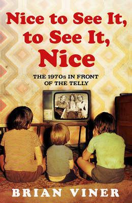 Nice to See it, to See it, Nice: The 1970s in Front of the Telly: Bk. 4