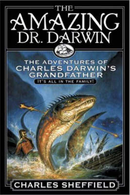 The Amazing Dr Darwin: The Adventures of Charles Darwin's Grandfather