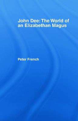 John Dee: The World of the Elizabethan Magus