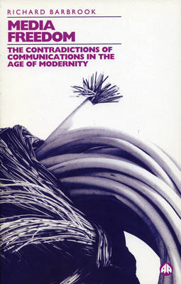 Media Freedom: The Contradictions of Communications in the Age of Modernity