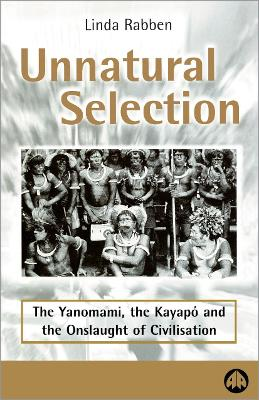 Unnatural Selection: The Yanomami, the Kayapo & the Onslaught of Civilisation