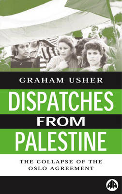 Dispatches From Palestine: The Rise and Fall of the Oslo Peace Process