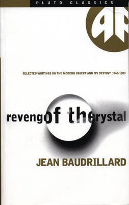 Revenge of the Crystal: Selected Writings on the Modern Object and Its Destiny, 1968-1983