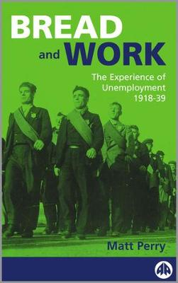 Bread and Work: The Experience of Unemployment 1918-39