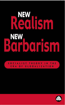 New Realism, New Barbarism: Socialist Theory in the Era of Globalization