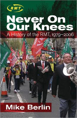 Never on Our Knees: A History of the RMT, 1979-2006