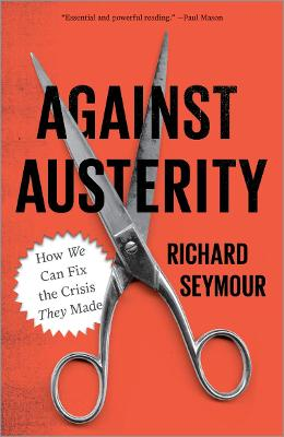 Against Austerity: How we Can Fix the Crisis they Made