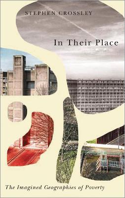 In Their Place: The Imagined Geographies of Poverty